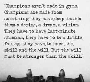 Champions arent made in gyms quote