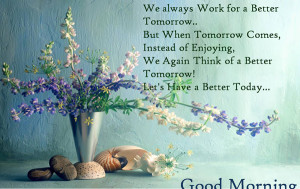 We always work for a better tomorrow. But when tomorrow comes, instead ...