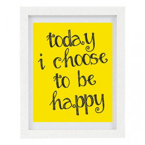 Today I Choose To Be Happy, Inspirational Quote, Positive Quote ...