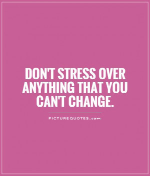 Change Quotes Stress Quotes Relax Quotes