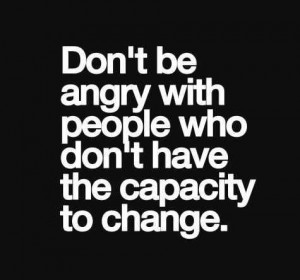 is why I don't hate my ex wife.People Dont Change Quotes, Angry Quotes ...