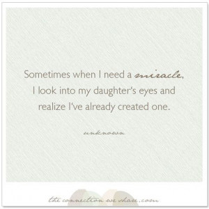 quote for Pinterest - Sometimes when I need a miracle, I look into my ...