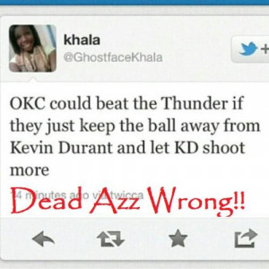"Khala - ""OKC could beat the Thunder if they just keep the ball away ..."