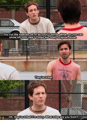 ... always giving each other crap. Dennis always rips on Mac for being