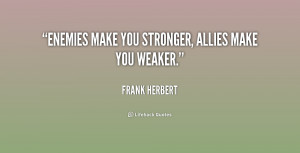quote-Frank-Herbert-enemies-make-you-stronger-allies-make-you-218092 ...