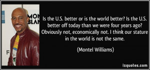 better or is the world better? Is the U.S. better off today than we ...