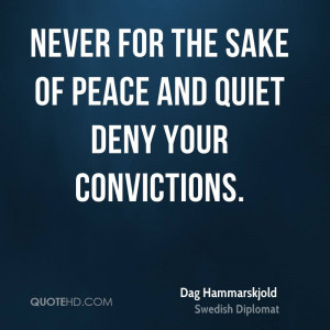 Never for the sake of peace and quiet deny your convictions.