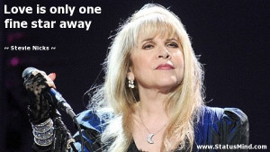 Love is only one fine star away - Stevie Nicks Quotes - StatusMind.com