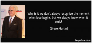 Why is it we don't always recognize the moment when love begins, but ...