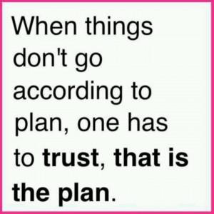 Faith in God's plan, not mine.