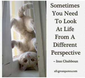 Perspective. - Inas Chahboun - Picture Quotes - Pictures With Quotes ...