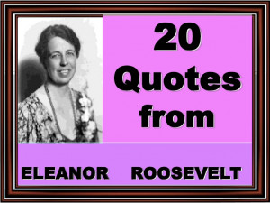 Quotes from Eleanor Roosevelt