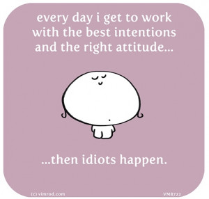 Idiots Quotes Funny Work. idiots. vimrod quotes