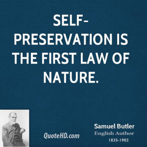 Self-preservation is the first law of nature.