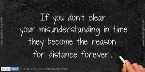 If you don't clear your misunderstanding in time they become the ...