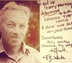One of my favorite quotes comes from E.B. White, best known perhaps ...