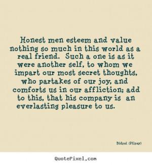 Bidpai (Pilpay) picture quotes - Honest men esteem and value nothing ...