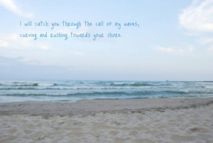 quotes typography sayings beach sand ocean sea water waves call catch ...