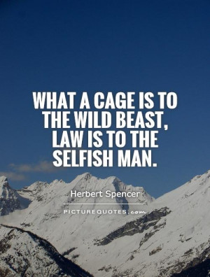 quotes what a cage is to the wild beast law is to the selfish man ...