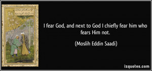 fear God, and next to God I chiefly fear him who fears Him not ...