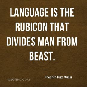 Friedrich Max Muller - Language is the Rubicon that divides man from ...
