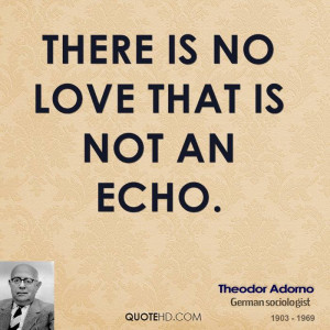 There is no love that is not an echo.