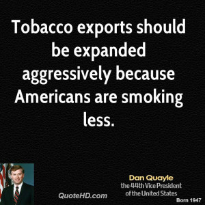 dan-quayle-dan-quayle-tobacco-exports-should-be-expanded-aggressively ...