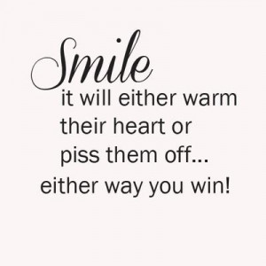 Smile it will either warm their heart or piss them off... either way ...