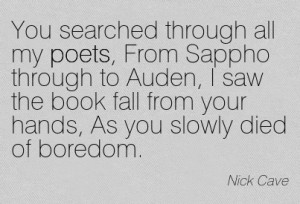 You Searched Through All My Poets, From Sappho Through To Auden, I Saw ...