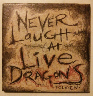 JRR Tolkien Quote Never Laugh at Live Dragons by ScribbleSketches, $12 ...