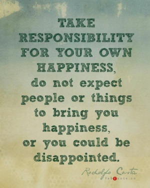Rodolfo costa take responsibility for your own happiness quote