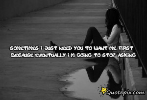 Sometimes I Just Need You To Want Me First, Because Eventually I