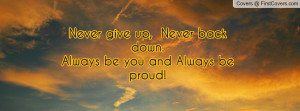never give up , Pictures , never back down.always be you and always be ...