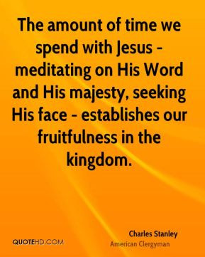 The amount of time we spend with Jesus - meditating on His Word and ...