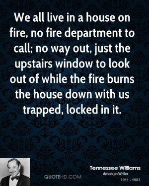 We all live in a house on fire, no fire department to call; no way out ...