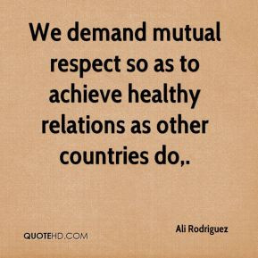 We demand mutual respect so as to achieve healthy relations as other ...