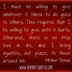 must be willing to give whatever it takes to do good to others. This ...