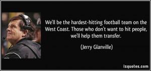 We'll be the hardest-hitting football team on the West Coast. Those ...