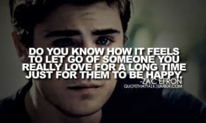 Zac efron, quotes, sayings, letting go, feel, hurt