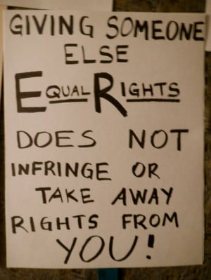 someone else equal rights does not infringe or take away your rights ...