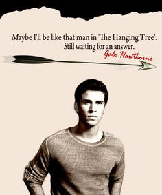 ... The Hanging Tree'. Still waiting for an answer. -Gale Hawthorne. More