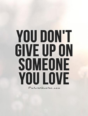 ... Give Up Quotes Forever Love Quotes Dont Give Up Quotes Never Give Up