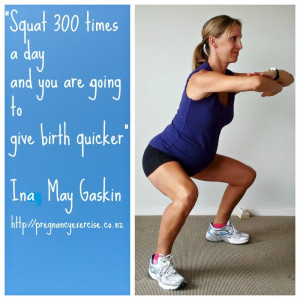 "Ina May Gaskin famous quote ""Squat 300 times a day and you are going ..."