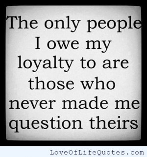 Friendship Loyalty Quotes I owe my loyalty too