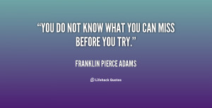 quote-Franklin-Pierce-Adams-you-do-not-know-what-you-can-7550.png