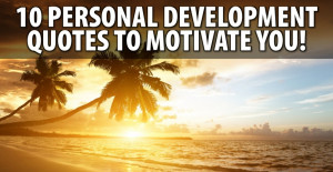 10 Personal Development Quotes To Motivate You!