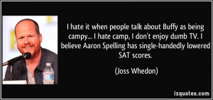 hate it when people talk about Buffy as being campy... I hate camp ...
