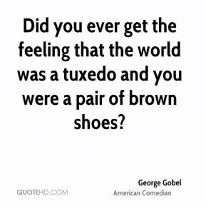 george-gobel-comedian-did-you-ever-get-the-feeling-that-the-world-was ...