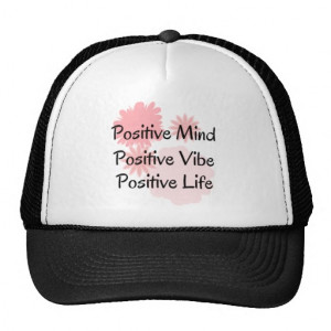 Positive Mind, Positive Vibe, Positive Life Quote Trucker Hat