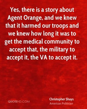 Yes, there is a story about Agent Orange, and we knew that it harmed ...